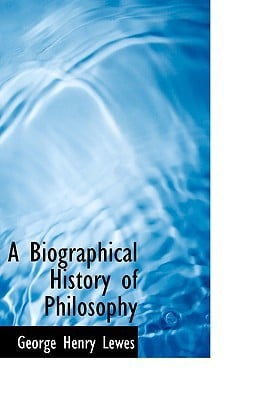 A Biographical History of Philosophy written by George Henry Lewes