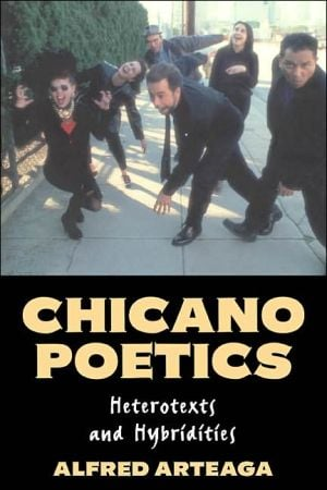 Chicano Poetics: Heterotexts and Hybridities book written by Alfred Arteaga
