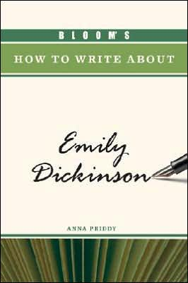 Bloom's How to Write about Emily Dickinson book written by Anna Priddy