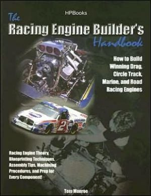 Racing Engine Builder's Handbook: How to Build Winning Drag, Circle Track, Marine and Road Racing Engines written by Tom Monroe
