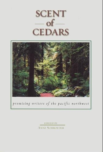 Scent of Cedars: Promising Writers of the Pacific Northwest book written by Anne Schroeder