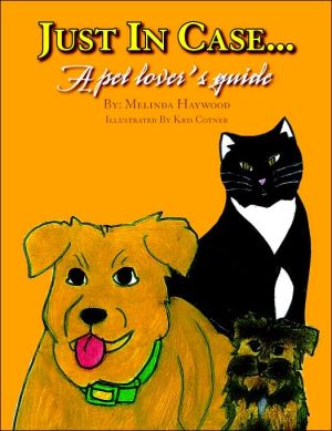 Just In Case: A Pet Lover's Guide book written by Melinda Haywood