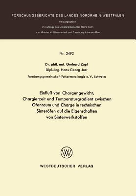 Einfluss Von Chargengewicht, Chargierzeit Und Temperaturgradient Zwischen Ofenraum Und Charge in Technischen Sinterofen Auf Die Eigenschaften Von Sint written by Gerhard Zapf