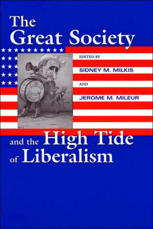 The Great Society and the High Tide of Liberalism book written by Sidney M. Milkis