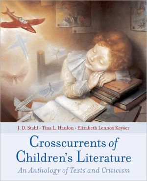 Crosscurrents of Children's Literature: An Anthology of Texts and Criticism book written by J. D. Stahl