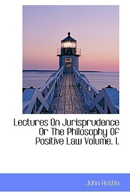 Lectures On Jurisprudence Or The Philosophy Of Positive Law Volume. I. book written by John Austin