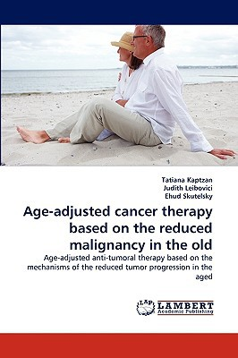Age-Adjusted Cancer Therapy Based on the Reduced Malignancy in the Old written by Kaptzan, Tatiana , Leibovici, Judith , Skutelsky, Ehud