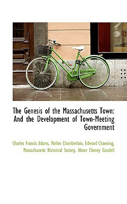 The Genesis of the Massachusetts Town: And the Development of Town-Meeting Government book written by Adams, Charles Francis