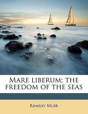 Mare Liberum; The Freedom of the Seas written by Muir, Ramsay