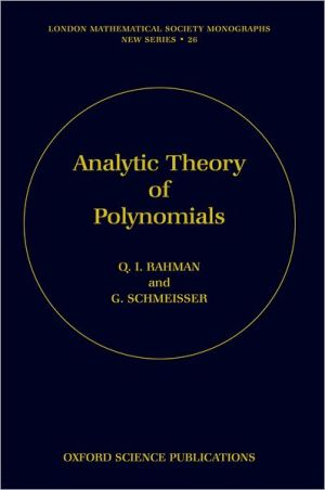 Analytic Theory of Polynomials: Critical Points, Zeros and Extremal Properties book written by Qazi Ibadur Rahman