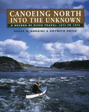 Canoeing north into the unknown written by Bruce W. Hodgins,Gwyneth Hoyle