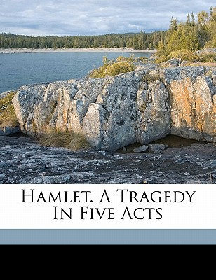 Hamlet. a Tragedy in Five Acts book written by , SHAKESPEA , 1564-1616, Shakespeare William