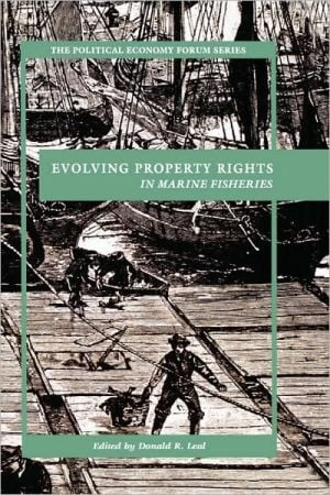 Evolving Property Rights In Marine Fisheries book written by Donald Leal