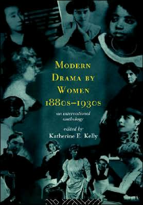 Modern Drama by Women 1880s-1930s: An International Anthology written by Katherine E. Kelly