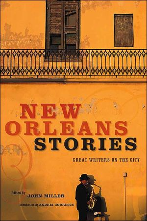New Orleans Stories: Great Writers on the City written by John Miller