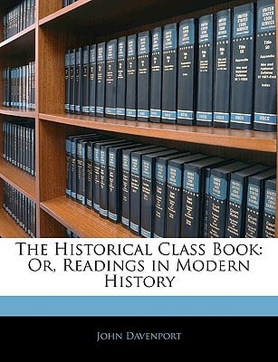 The Historical Class Book: Or, Readings in Modern History written by John Davenport