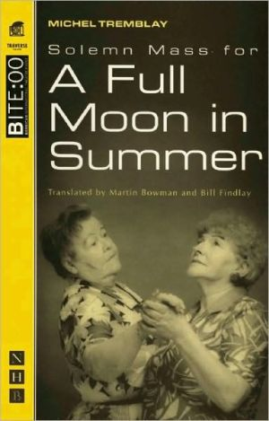 Solemn Mass for a Full Moon in Summer book written by Michel Tremblay