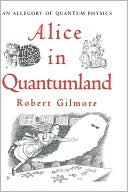 Alice in Quantumland: An Allegory of Quantum Physics book written by Robert Gilmore