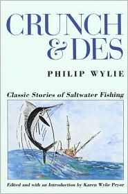 Crunch and Des : Classic Stories of Saltwater Fishing book written by Philip Wylie, Karen W. Pryor