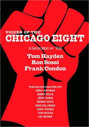 Voices of the Chicago Eight: A Generation on Trial book written by Tom Hayden
