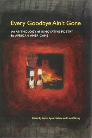 Every Goodbye Ain't Gone: An Anthology of Innovative Poetry by African Americans written by Aldon Lynn Nielsen