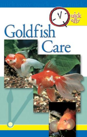 Quick and Easy Goldfish Care book written by TFH Publications Staff