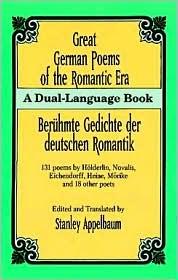 Great German Poems of the Romantic Era/Beruhmte Gedichte der deutschen Romantik: 131 poems by Holderlin, Novalis, Eichendorff, Heine, Morike and 18 other poets book written by Stanley Appelbaum