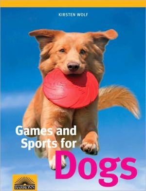 Games and Sports for Dogs written by Kirsten Wolf