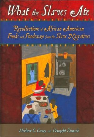 What the Slaves Ate: Recollections of African American Foods and Foodways from the Slave Narratives book written by Herbert C. Covey