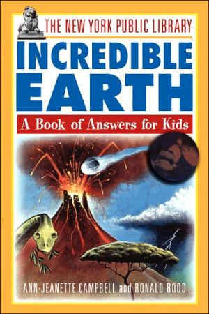 The New York Public Library Incredible Earth: A Book of Answers for Kids book written by Ann-Jeanette Campbell