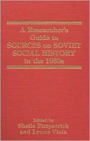 A Researcher's Guide to Sources on Soviet Social History in the 1930s book written by Sheila Fitzpatrick, Lynne Viola