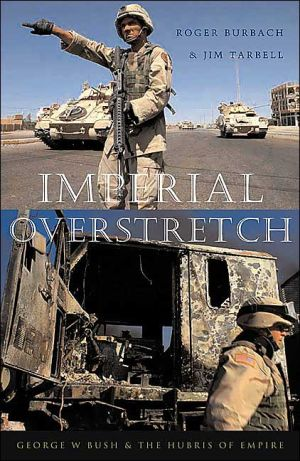 Imperial Overstretch: George W. Bush and the Hubris of Empire book written by Roger Burbach