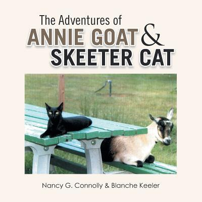 The Adventures of Annie Goat & Skeeter Cat book written by Nancy G. Connolly