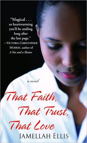 That Faith, That Trust, That Love book written by Jamellah Ellis