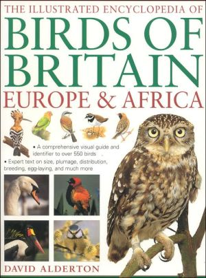 The Illustrated Encyclopedia of Birds of Britain, Europe and Africa book written by David Alderton