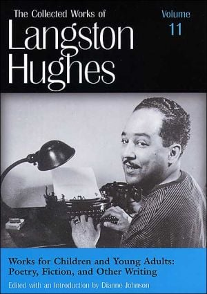 Works for Children and Young Adults: Poetry, Fiction, and Other Writings (The Collected Works of Langston Hughes), Vol. 11 book written by Dianne Johnson