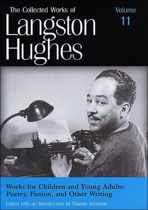 Works for Children and Young Adults: Poetry, Fiction, and Other Writings (The Collected Works of Langston Hughes), Vol. 11 written by Dianne Johnson