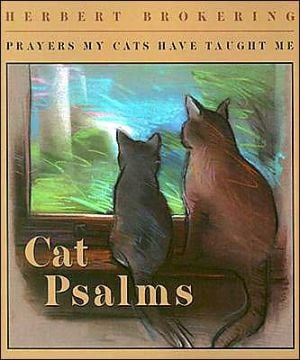 Cat Psalms: Prayers My Cats Have Taught Me book written by Herbert Brokering