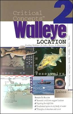 Walleye Location: Finding Walleyes in Lakes, Rivers, and Reservoirs: Expert Advice from North America's Leading Authority on Freshwater (Critical Concepts Series 2, Book 2) book written by Stange