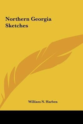 Northern Georgia Sketches written by Harben, William N.
