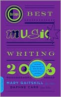 Da Capo Best Music Writing 2006: The Year's Finest Writing on Rock, Hip-Hop, Jazz, Pop, Country, and More book written by Mary Gaitskill