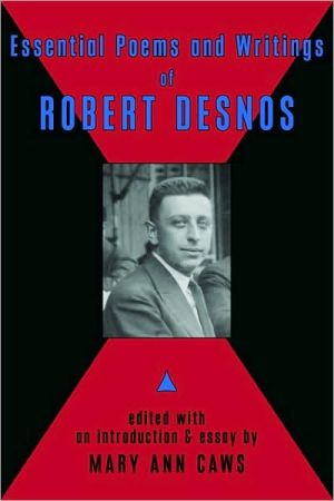 Essential Poems and Writings of Robert Desnos book written by Robert Desnos