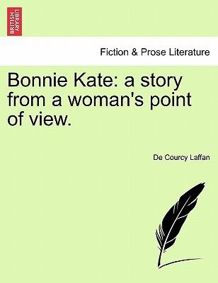 Bonnie Kate: A Story from a Woman's Point of View. book written by De Courcy Laffan , Laffan, De Courcy