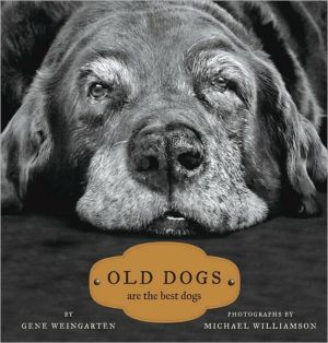 Old Dogs: Are the Best Dogs book written by Gene Weingarten