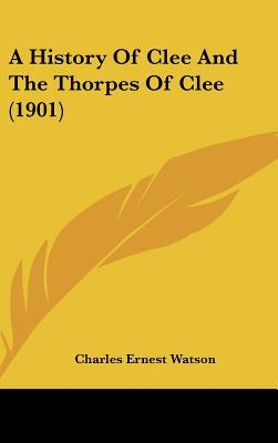 A History Of Clee And The Thorpes Of Clee (1901) written by Charles Ernest Watson