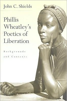 Phillis Wheatley's Poetics of Liberation: Backgrounds and Contexts book written by John C. Shields