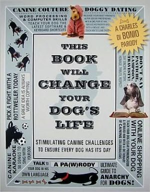 This Book Will Change Your Dog's Life: Stimulating Canine Challenges to Ensure Every Dog Has Its Day book written by Charles di Bonio