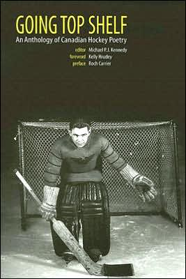 Going Top Shelf: An Anthology of Canadian Hockey Poetry book written by Michael P. J. Kennedy