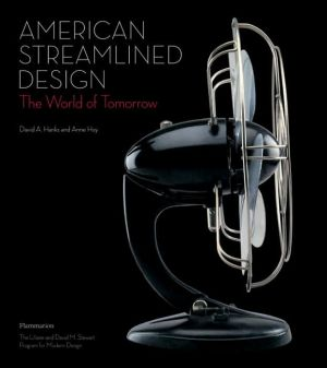 American Streamlined Design: The World of Tomorrow book written by Anne Hoy