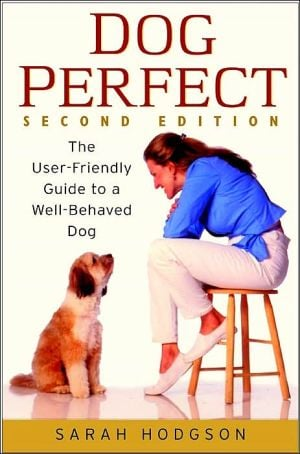 DogPerfect: The User-Friendly Guide to a Well-Behaved Dog book written by Sarah Hodgson